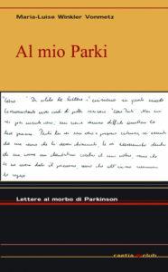"""""""Al mio Parki. Lettere al morbo di Parkinson"""" di Maria-Luise Winkler Vonmetz, ed. Raetia, 2005"""