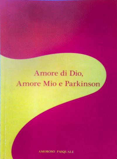"""""""Amore di Dio, Amore Mio e Parkinson"""" di Pasquale Amoruso, ed. in proprio, 2011"""