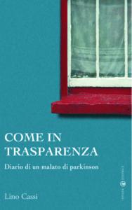 """""""Come in trasparenza. Diario di un malato di Parkinson"""" di Lino Cassi, ed. Effatà, 2005"""