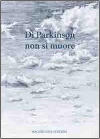 """""""Di Parkinson non si muore"""" di Ermes Carassiti, ed. Bacchilega, 2010"""