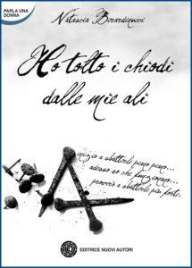 """""""Ho tolto i chiodi dalle mie ali"""" di Natascia Berardinucci, ed. Nuovi Autori, 2011"""