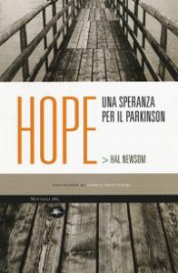 """""""Hope. Una speranza per il Parkinson"""" di Hal Newsom, ed. Mattioli 1885, 2015"""