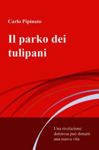 """""""Il parko dei tulipani"""" Di Carlo Pipinato, ed. Il Mio Libro, 2016"""