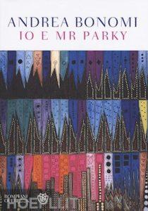 """""""Io e mr. Parky"""" di Andrea Bonomi, ed. Bompiani, 2016"""