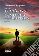 """L'intruso. La mia vita col Parkinson"" di Gianfranco Spagnolo, ed. Book Sprint, 2012"