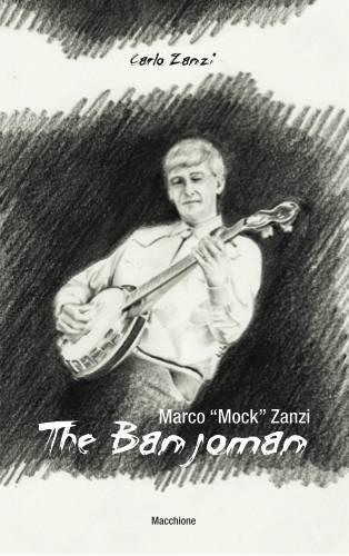 """Marco """"mock"""" Zanzi, the banjoman di Carlo Zanzi, ed. Pietro Marchionne, 2016"""