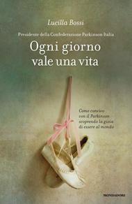 """""""Ogni giorno vale una vita"""" di Lucilla Bossi, ed. Mondadori, 2013"""