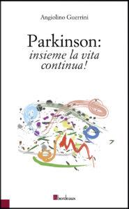 """""""Parkinson: insieme la vita continua!"""" di Angiolo Guerrini, ed. Bordeaux, 2016"""