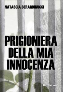 """""""Prigioniera della mia innocenza"""" di Natascia Berardinucci, ed. Bonfirraro, 2013"""